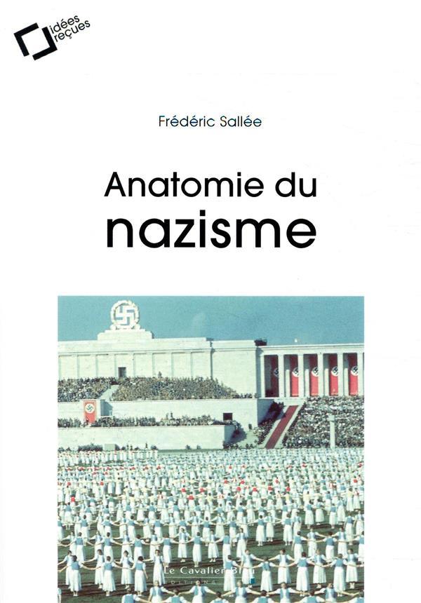 ANATOMIE DU NAZISME - IDEES RECUES SUR LE NATIONAL-SOCIALISME SALLEE FREDERIC CAVALIER BLEU