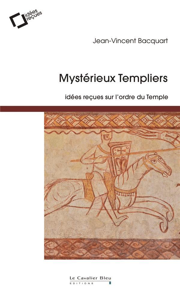 MYSTERIEUX TEMPLIERS - IDEES RECUES SUR L'ORDRE DU TEMPLE