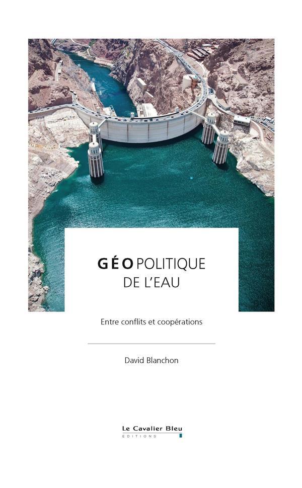 GEOPOLITIQUE DE L'EAU  -  ENTRE CONFLITS ET COOPERATIONS