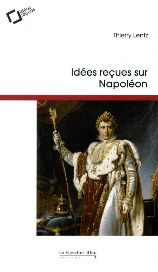 IDEES RECUES SUR NAPOLEON (3E EDITION)  LENTZ, THIERRY CAVALIER BLEU