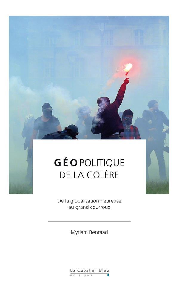 GEOPOLITIQUE DE LA COLERE  -  DE LA GLOBALISATIN HEUREUSE AU GRAND COURROUX