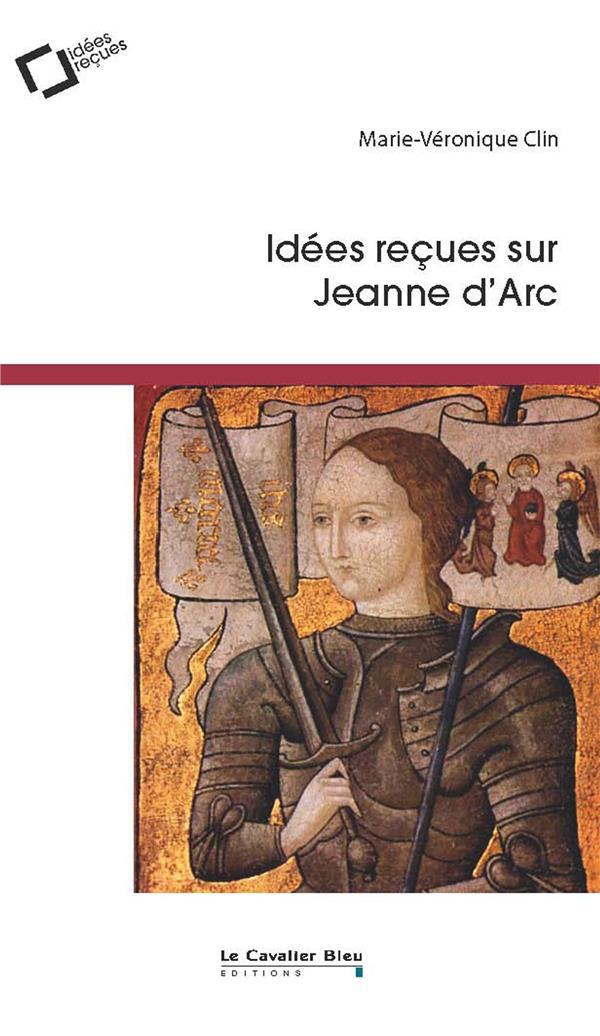 IDEES RECUES SUR JEANNE D'ARC (2E EDITION)