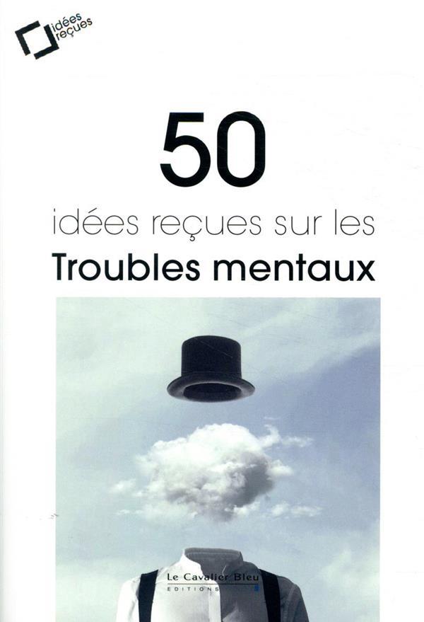 50 IDEES RECUES SUR LES TROUBLES MENTAUX (2E EDITION) COLLECTIF CAVALIER BLEU