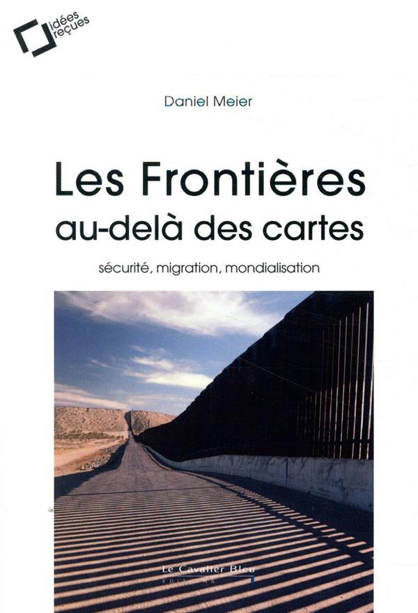 LES FRONTIERES AU-DELA DES CARTES  -  SECURITE, MIGRATIONS, MONDIALISATION