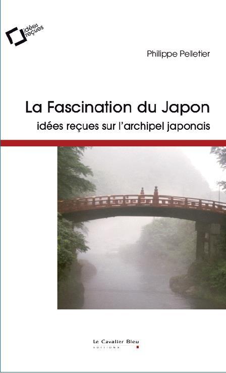 LA FASCINATION DU JAPON - IDEES RECUES SUR L-ARCHIPEL JAPONAIS