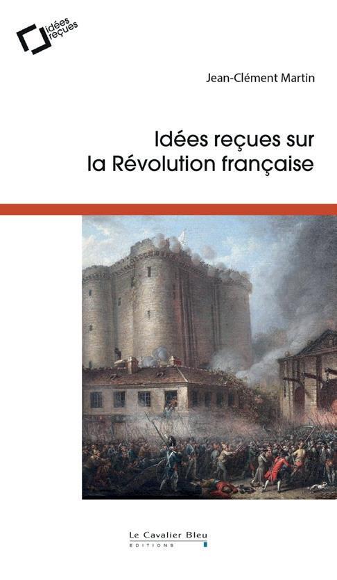 IDEES RECUES SUR LA REVOLUTION FRANCAISE MARTIN, JEAN-CLEMENT CAVALIER BLEU