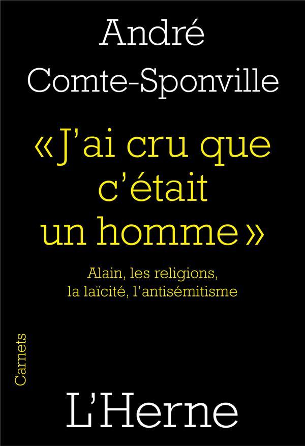 J'AI CRU QUE C'ETAIT UN HOMME  -  ALAIN, LES RELIGIONS, LA LAICITE, L'ANTISEMITISME