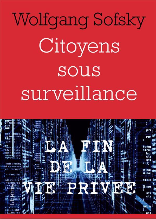 CITOYENS SOUS SURVEILLANCE : LA FIN DE LA VIE PRIVEE