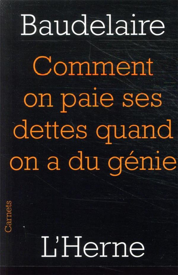 COMMENT ON PAIE SES DETTES QUAND ON A DU GENIE BAUDELAIRE, CHARLES L'HERNE