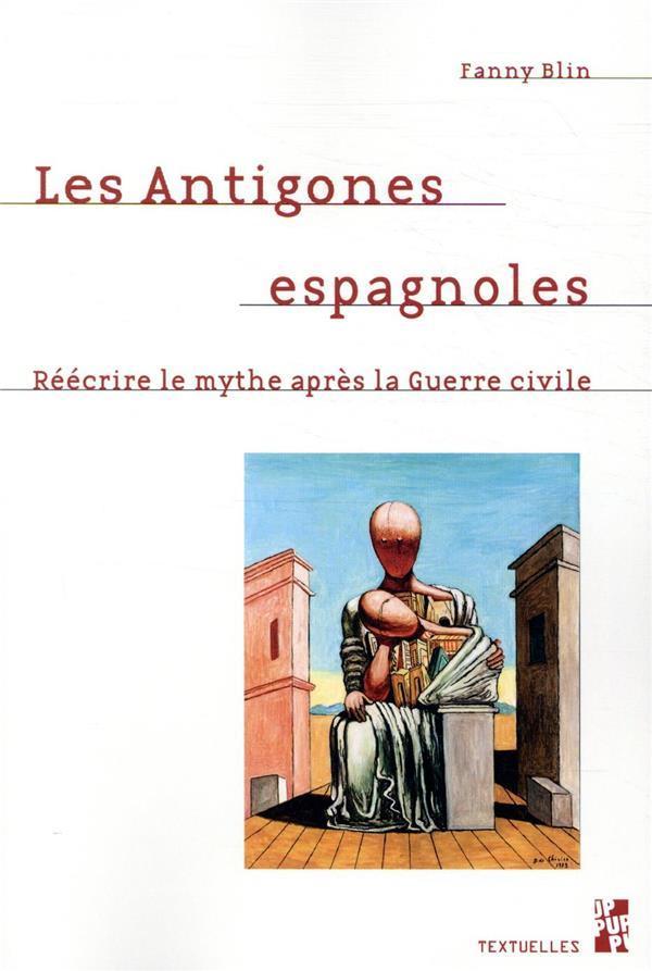 LES ANTIGONES ESPAGNOLES  -  REECRIRE LE MYTHE APRES LA GUERRE CIVILE