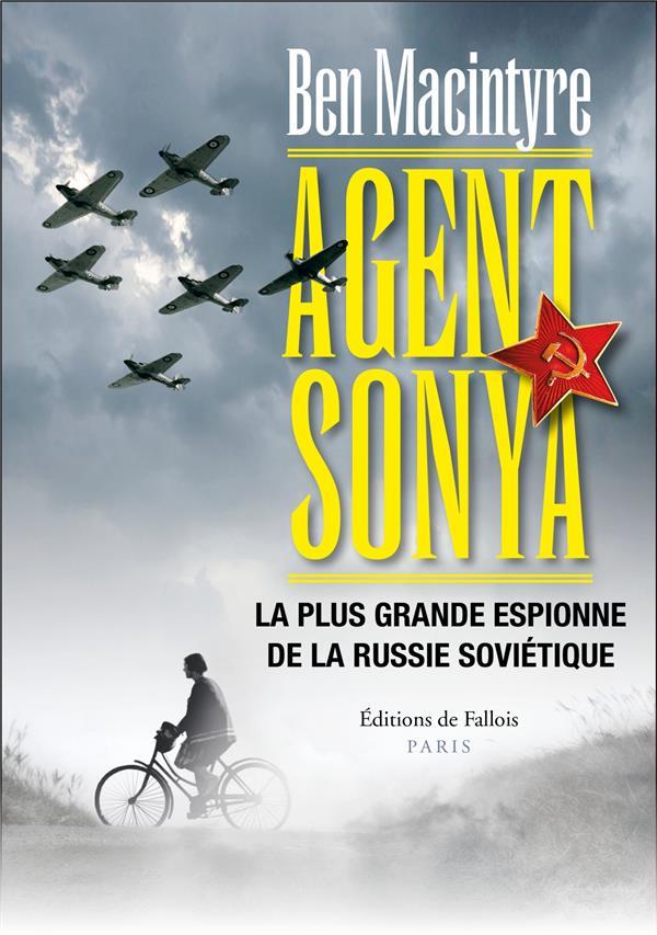 AGENT SONYA  -  LA PLUS GRANDE ESPIONNE DE LA RUSSIE SOVIETIQUE MACINTYRE, BEN B.DE FALLOIS