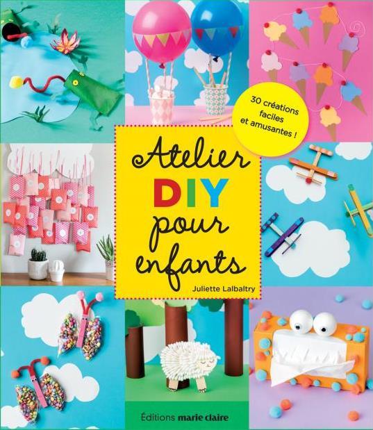 ACTIVITES DIY POUR ENFANTS  -  30 CREATIONS FACILES ET AMUSANTES Lalbaltry Juliette Marie-Claire