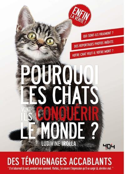 POURQUOI LES CHATS VONT-ILS CONQUERIR LE MONDE ? Irolla Ludivine Editions 404