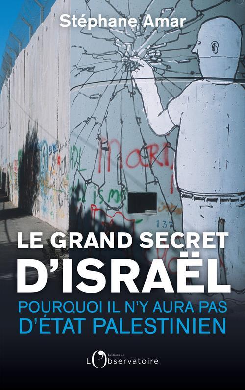 GRAND SECRET D'ISRAEL (LE) - POURQUOI IL N'Y AURA PAS D'ETAT PALESTINIEN
