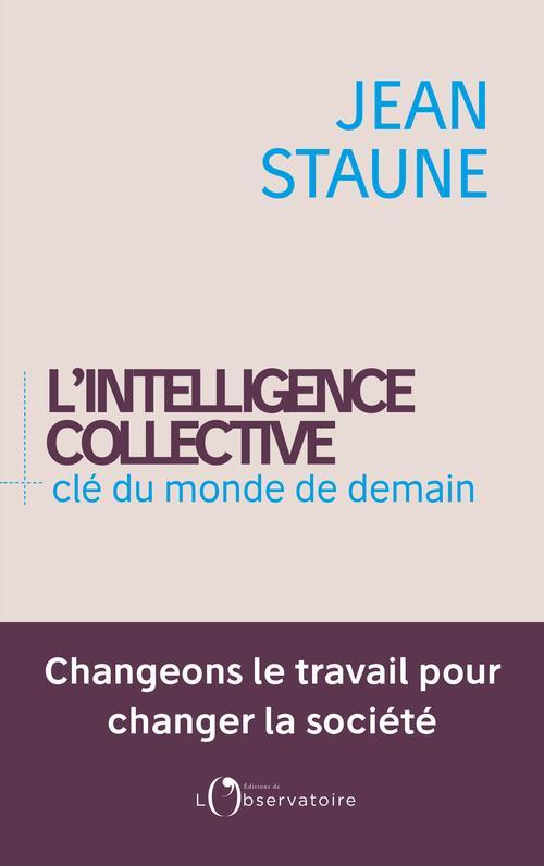 L'INTELLIGENCE COLLECTIVE, CLE DU MONDE DE DEMAIN STAUNE, JEAN L'OBSERVATOIRE