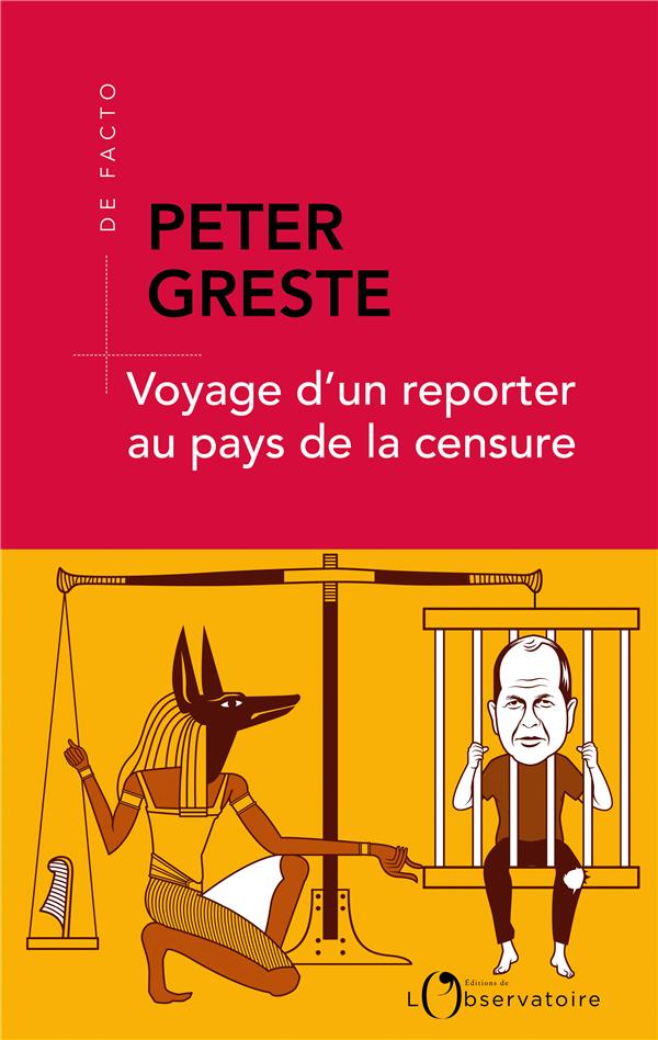 VOYAGE D'UN REPORTER AU PAYS DE LA CENSURE GRESTE PETER L'OBSERVATOIRE