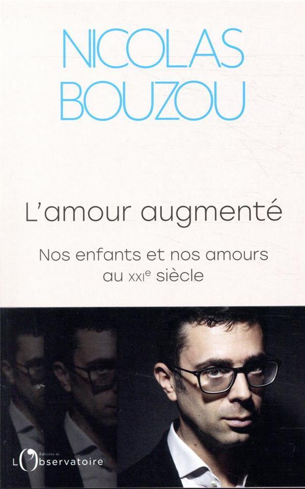 BOUZOU, NICOLAS - L'AMOUR AUGMENTE  -  NOS ENFANTS ET NOS AMOURS AU XXIE SIECLE