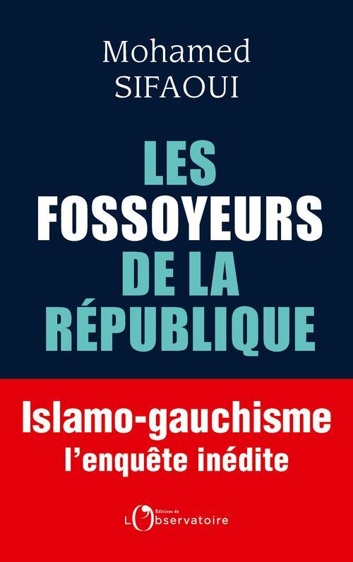 LES FOSSOYEURS DE LA REPUBLIQUE  -  ISLAMO-GAUCHISME : L'ENQUETE INEDITE SIFAOUI MOHAMED L'OBSERVATOIRE
