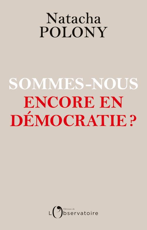 SOMMES-NOUS ENCORE EN DEMOCRATIE ? POLONY NATACHA L'OBSERVATOIRE
