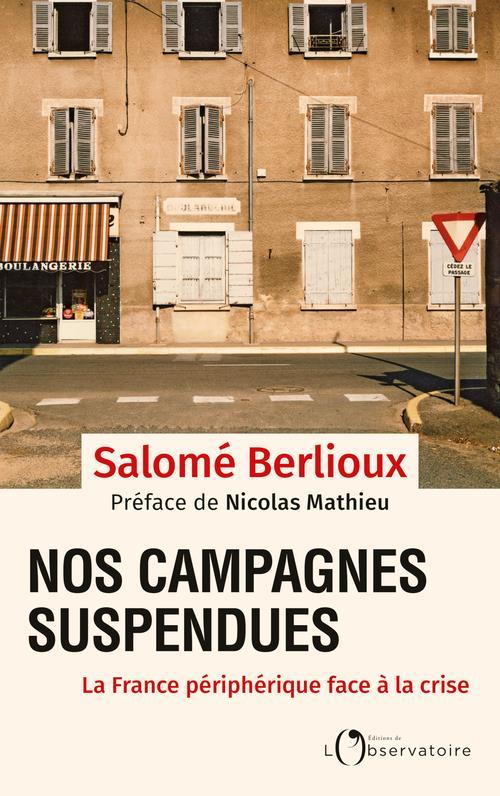 NOS CAMPAGNES SUSPENDUES  -  LA FRANCE PERIPHERIQUE FACE A LA CRISE BERLIOUX SALOME L'OBSERVATOIRE