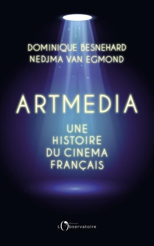 ARTMEDIA, UNE HISTOIRE DU CINEMA FRANCAIS BESNEHARD/VAN EGMOND L'OBSERVATOIRE