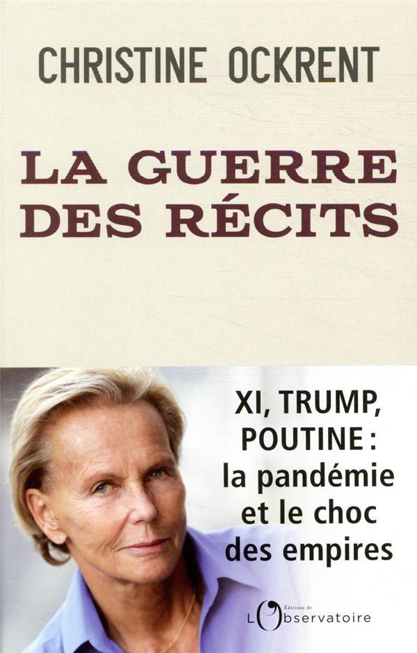 LA GUERRE DES RECITS - XI, TRUMP, POUTINE : LA PANDEMIE ET LE CHOC DES EMPIRES OCKRENT CHRISTINE L'OBSERVATOIRE