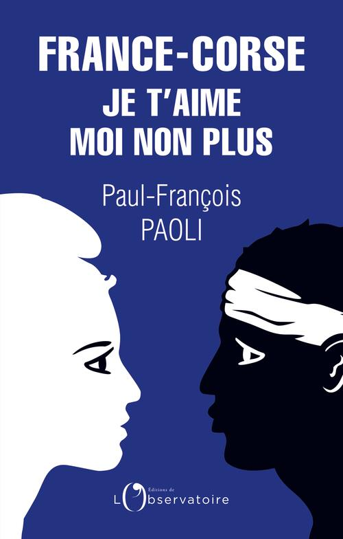 FRANCE-CORSE, JE T-AIME MOI NO PAOLI PAUL-FRANCOIS L'OBSERVATOIRE