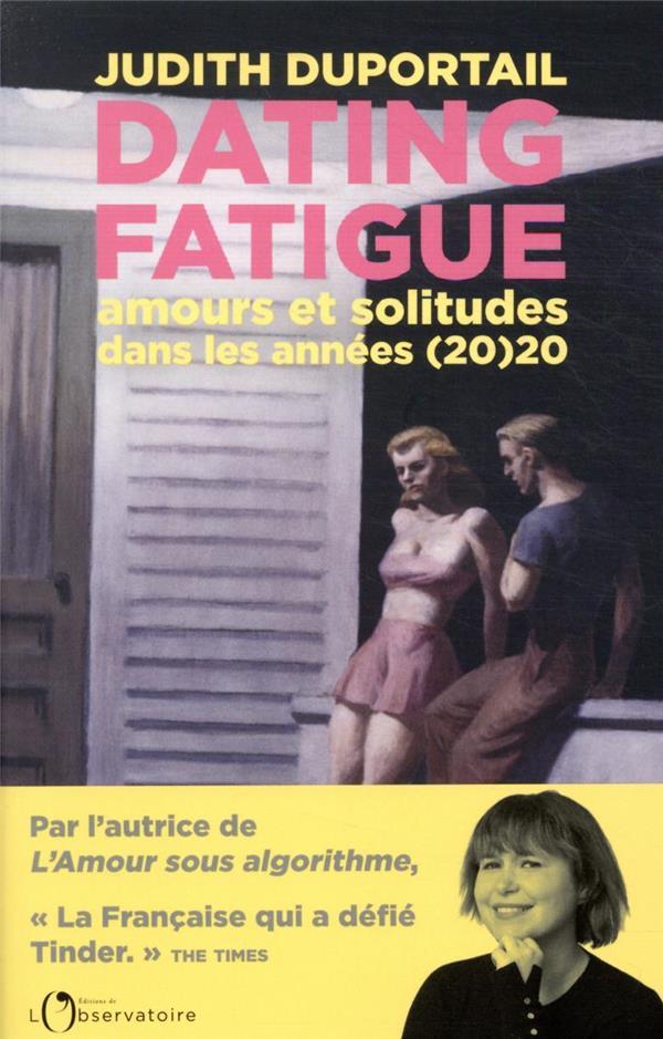 DATING FATIGUE : AMOURS ET SOLITUDES DANS LES ANNEES (20)20