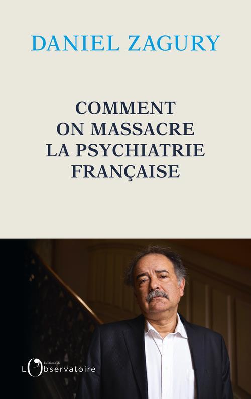 COMMENT ON MASSACRE LA PSYCHIATRIE FRANCAISE
