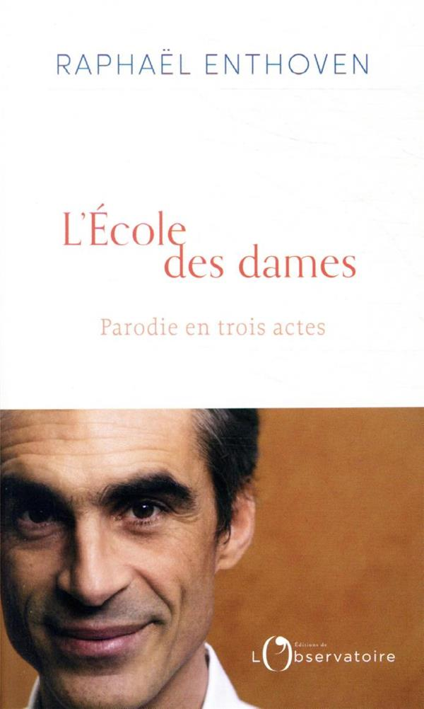 L'ECOLE DES DAMES : PARODIE EN TROIS ACTES ENTHOVEN, RAPHAEL L'OBSERVATOIRE