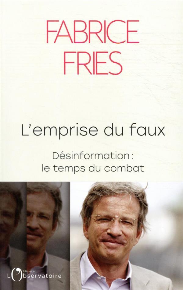 L'EMPRISE DU FAUX : DESINFORMATION, LE TEMPS DU COMBAT FRIES FABRICE L'OBSERVATOIRE