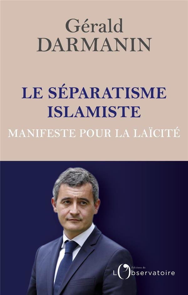 LE SEPARATISME ISLAMISTE  -  MANIFESTE POUR LA LAICITE DARMANIN GERALD L'OBSERVATOIRE