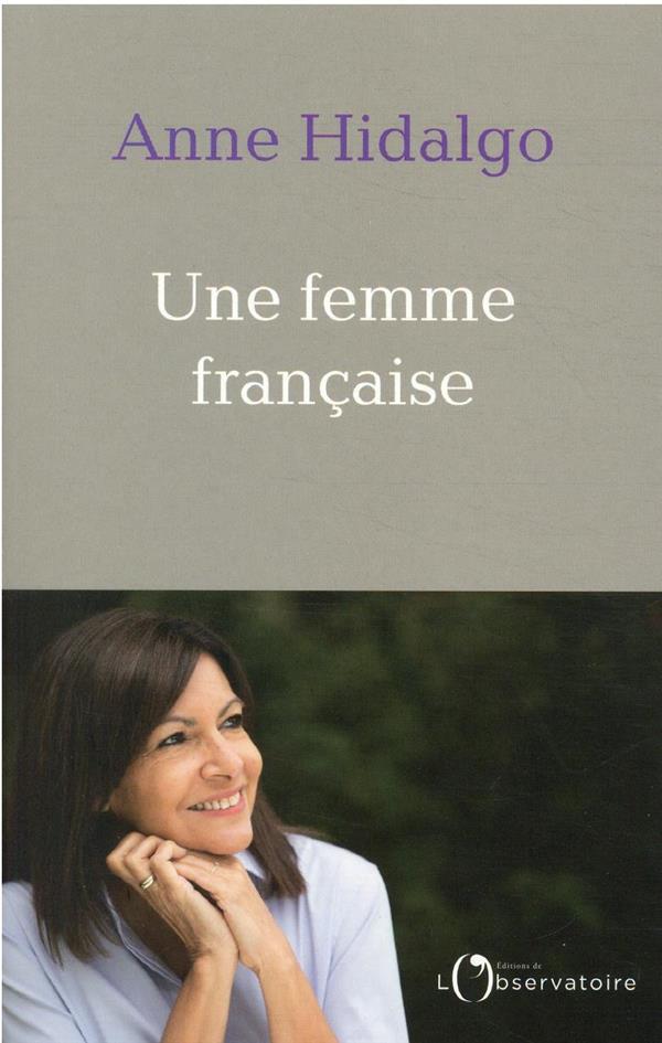 UNE FEMME FRANCAISE HIDALGO ANNE L'OBSERVATOIRE