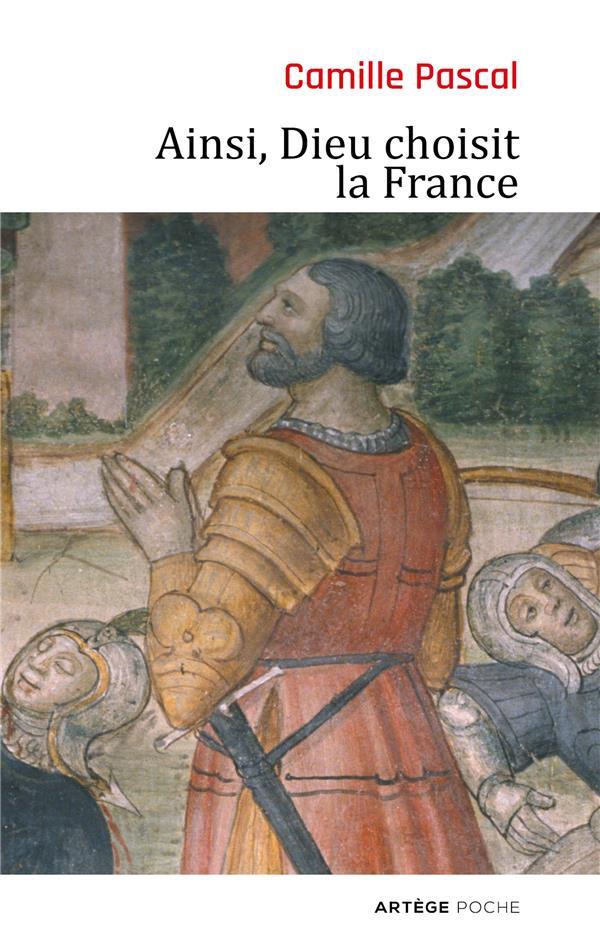 AINSI, DIEU CHOISIT LA FRANCE PASCAL CAMILLE ARTEGE