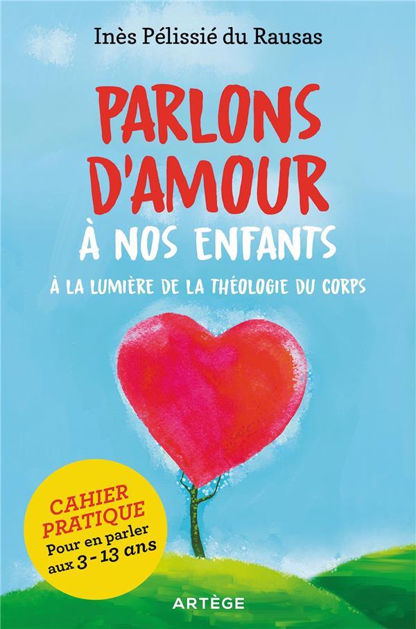PARLONS D'AMOUR A NOS ENFANTS - A LA LUMIERE DE LA THEOLOGIE DU CORPS