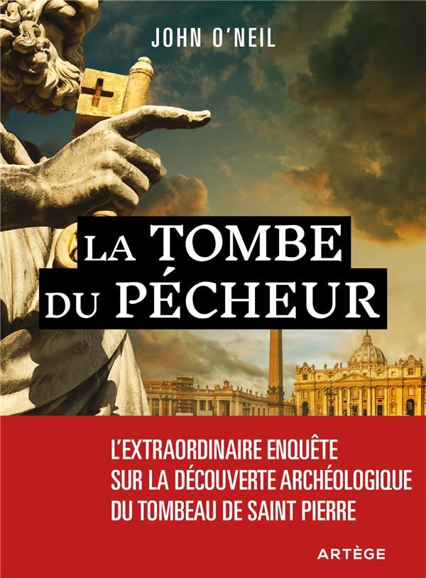LA TOMBE DU PECHEUR  -  L'EXTRAORDINAIRE ENQUETE SUR LA DECOUVERTE ARCHEOLOGIQUE DU TOMBEAU DE SAINT PIERRE
