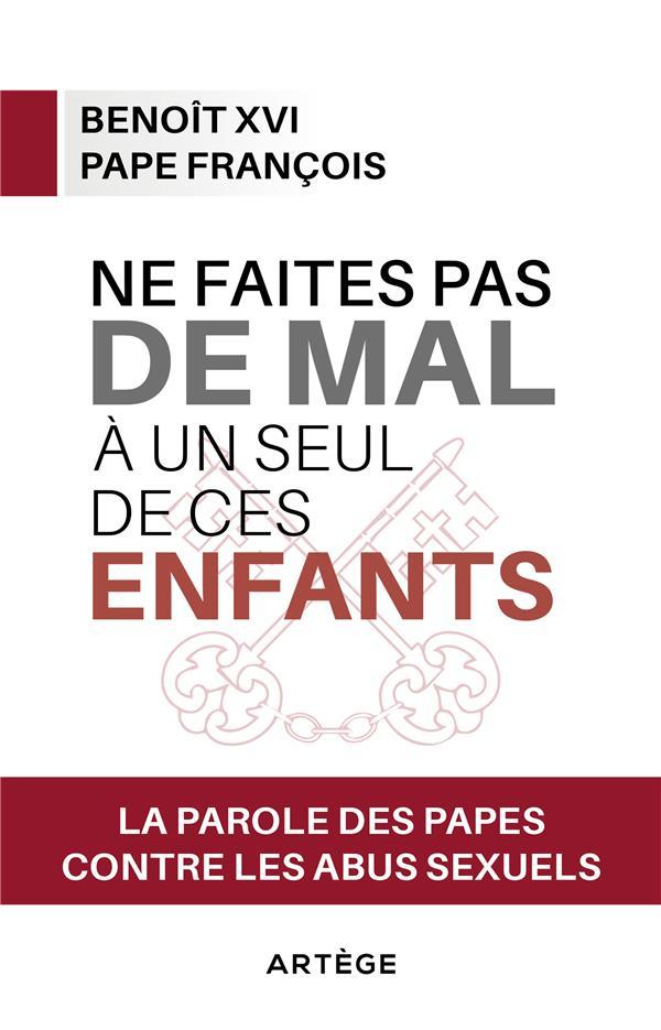 NE FAITES PAS DE MAL A UN SEUL DE CES ENFANTS - LA PAROLE DES PAPES CONTRE LES ABUS SEXUELS