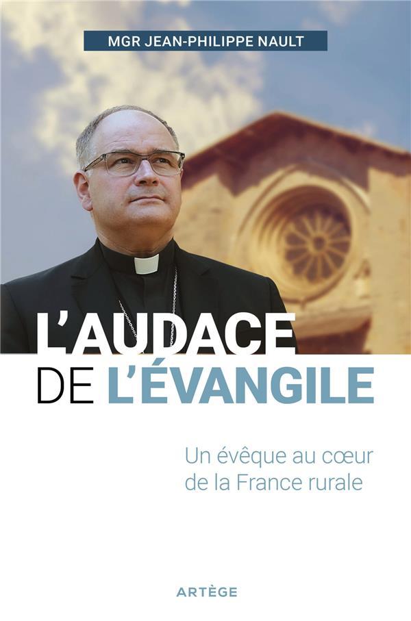 L'AUDACE DE L'EVANGILE  -  UN EVEQUE AU COEUR DE LA FRANCE RURALE