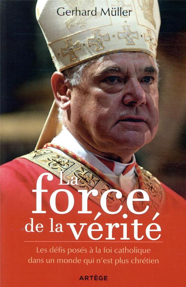 LA FORCE DE LA VERITE  -  LES DEFIS POSES A LA FOI CATHOLIQUE DANS UN MONDE QUI N'EST PLUS CHRETIEN