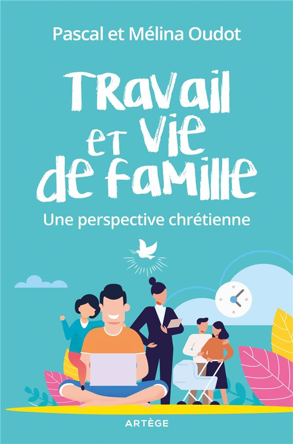 TRAVAIL ET VIE DE FAMILLE  -  UNE PERSPECTIVE CHRETIENNE