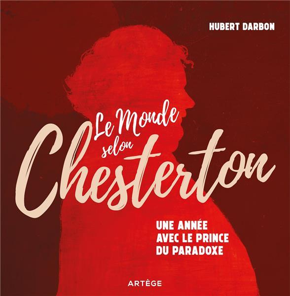 LE MONDE SELON CHESTERTON  -  365 JOURS AVEC LE PRINCE DU PARADOXE