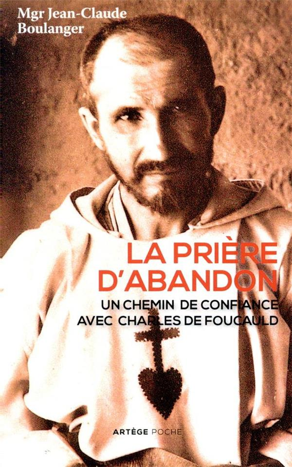 LA PRIERE D'ABANDON  -  UN CHEMIN DE CONFIANCE AVEC CHARLES DE FOUCAULD