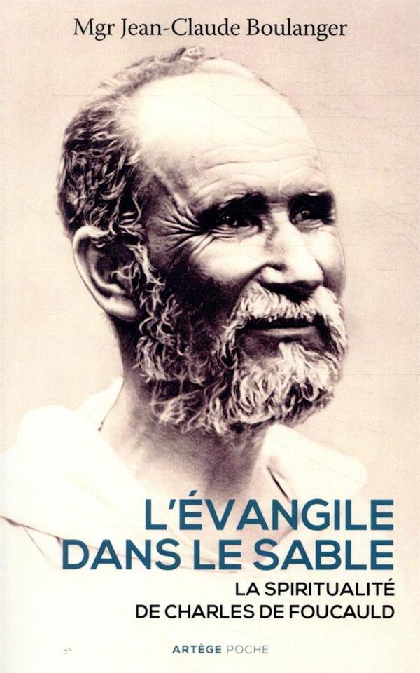 L'EVANGILE DANS LE SABLE  -  LA SPIRITUALITE DE CHARLES DE FOUCAULD