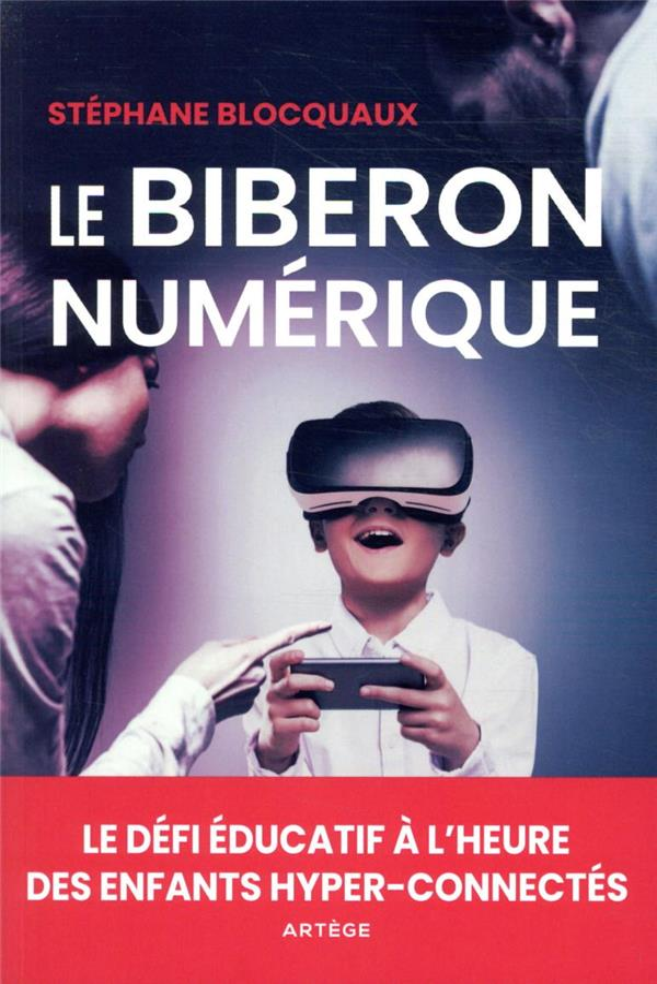 LE BIBERON NUMERIQUE  -  LE DEFI EDUCATIF A L'HEURE DES ENFANTS HYPER-CONNECTES