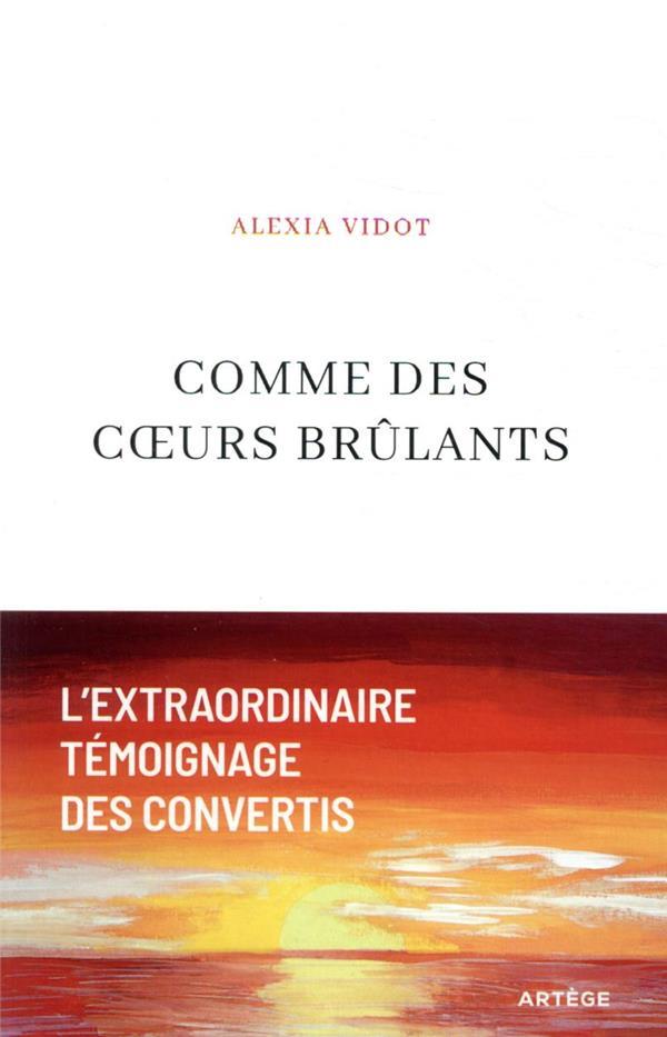 COMME DES COEURS BRULANTS - L-EXTRAORDINAIRE TEMOIGNAGE DES CONVERTIS