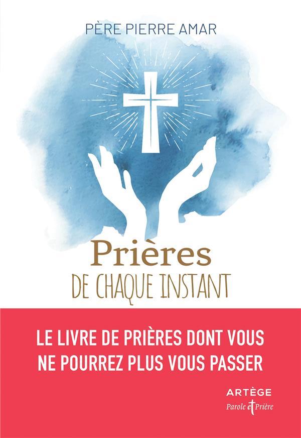 PRIERES DE CHAQUE INSTANT  -  LE LIVRE DE PRIERES DONT VOUS NE POURREZ PLUS VOUS PASSER