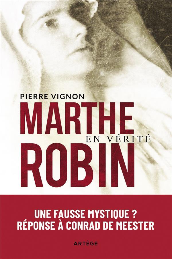 MARTHE ROBIN EN VERITE  -  UNE FAUSSE MYSTIQUE ? REPONSE A CONRAD DE MEESTER