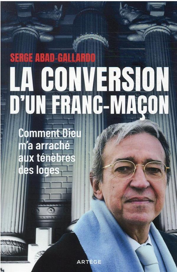 LA CONVERSION D-UN FRANC-MACON - COMMENT DIEU M-A ARRACHE AUX TENEBRES DES LOGES
