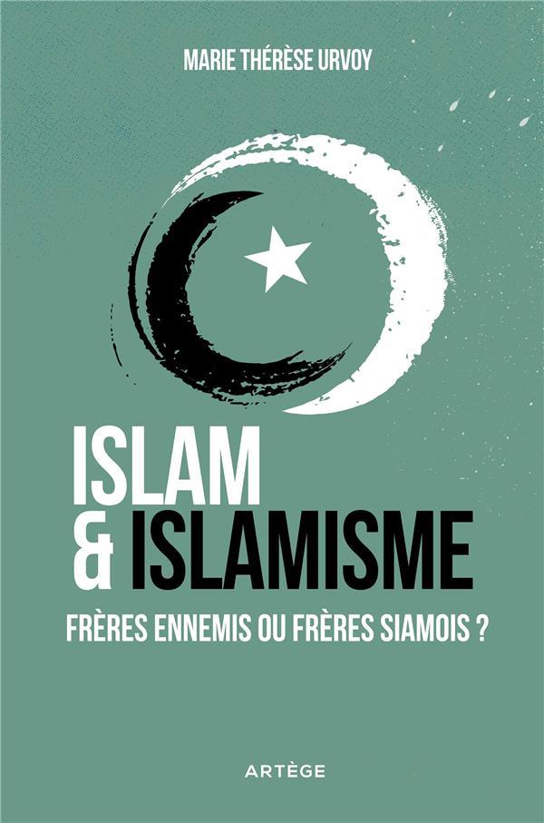 ISLAM ET ISLAMISME : FRERES ENNEMIS OU FRERES SIAMOIS ?