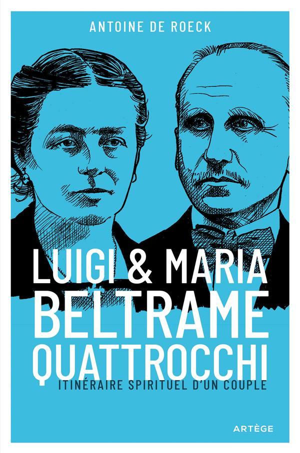 LUIGI ET MARIA BELTRAME QUATTROCCHI : ITINERAIRE SPIRITUEL D'UN COUPLE